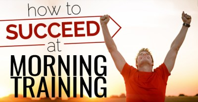 How to Succeed at Early Morning Training - JMax Fitness