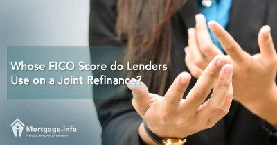 Whose FICO Score do Lenders Use on a Joint Refinance? - Mortgage.info