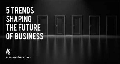 5 Critical Trends Shaping the Future of Business & Marketing