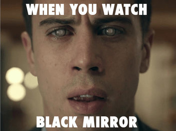 Black Mirror Meme   Lina Marie The meme that I chose to create for Black Mirror is a picture from    The  Entire History of You    episode  However  I chose to create a meme that not  only