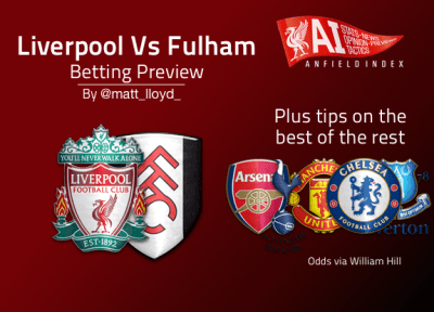 Liverpool Vs Fulham Betting Preview | Plus tips on the best of rest