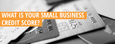 Understanding Your Small Business Credit Score