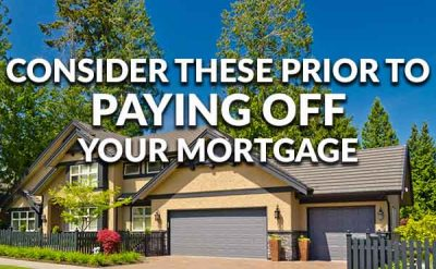 6 Things To Consider Prior To Paying Off Your Mortgage Early