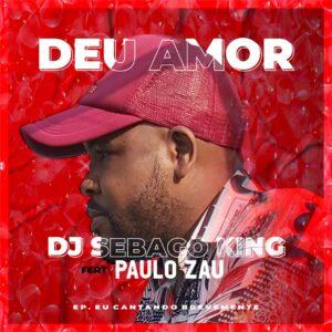 Dj Sebago King - Deu Amor (feat. Paulo Zau)