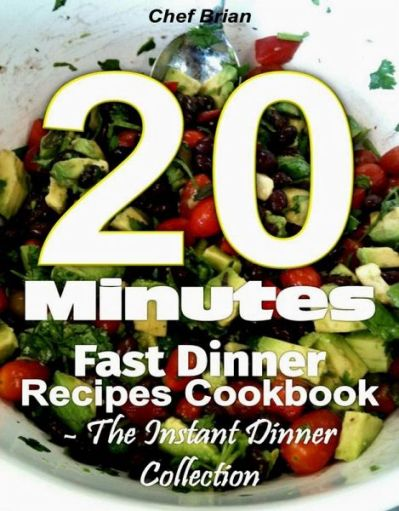 20 Minutes Fast Dinner Recipes Cookbook - The Instant Dinner Collection (eBook, … von Chef Brian ...