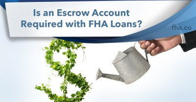 2019 Is an Escrow Account Required with FHA Loans? - FHA.co