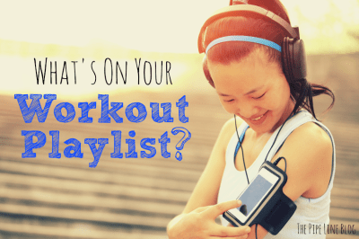 The Pipe Line POLL: WHAT'S ON YOUR WORKOUT PLAYLIST? - The Pipe Line