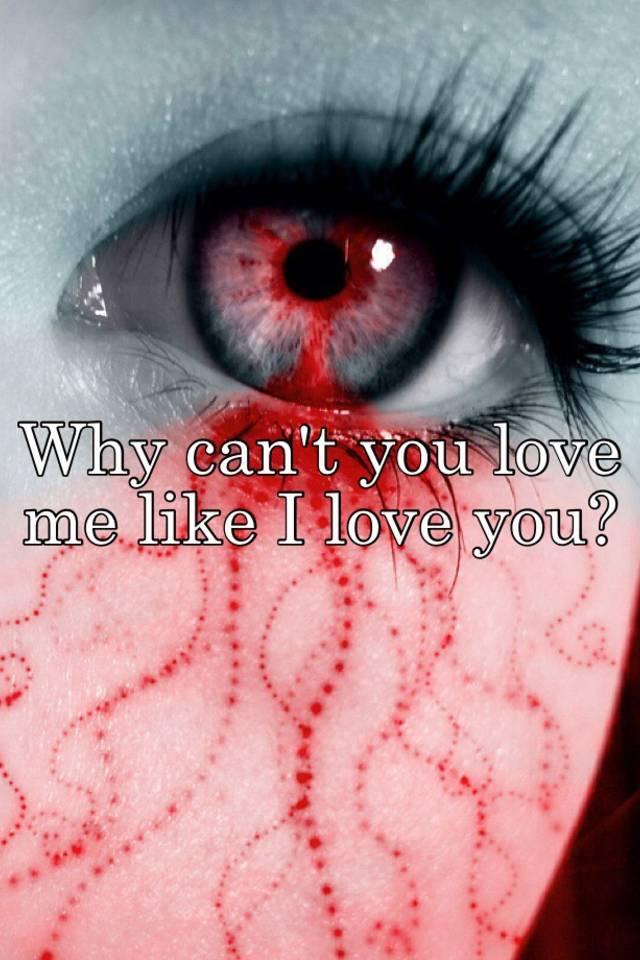 Why Cant You Love Me Like I Love You
