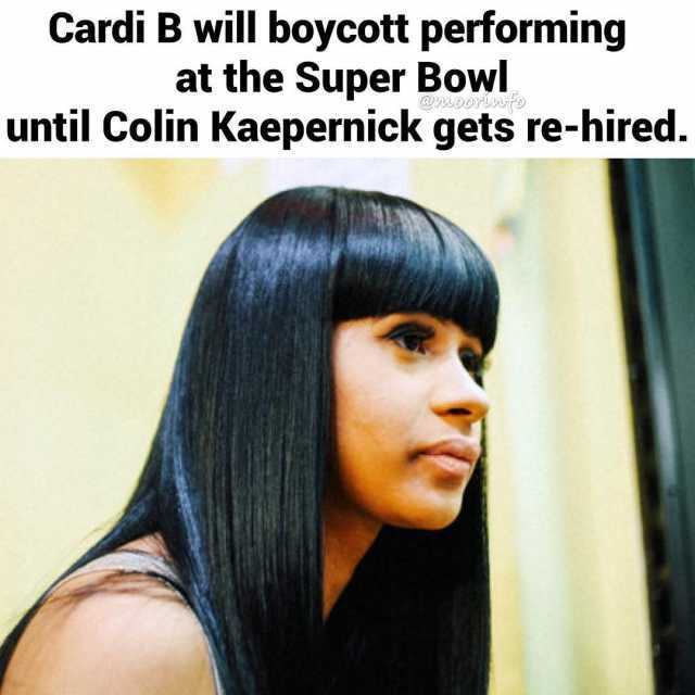 dopl3r com   Memes   Cardi B will boycott performing at the Super     Cardi B will boycott performing at the Super Bowl until Colin Kaepernick  gets re hired