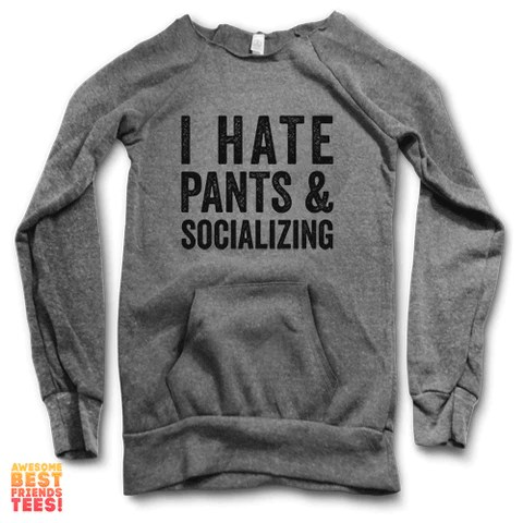 I Hate Pants & Socializing | Maniac Sweater – Awesome Best Friends' Tees