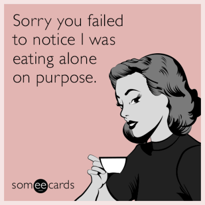 Sorry you failed to notice I was eating alone on purpose. | Apology Ecard