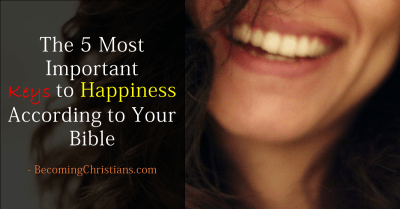 The 5 Most Important Keys to Happiness According to Your Bible | Becoming Christians