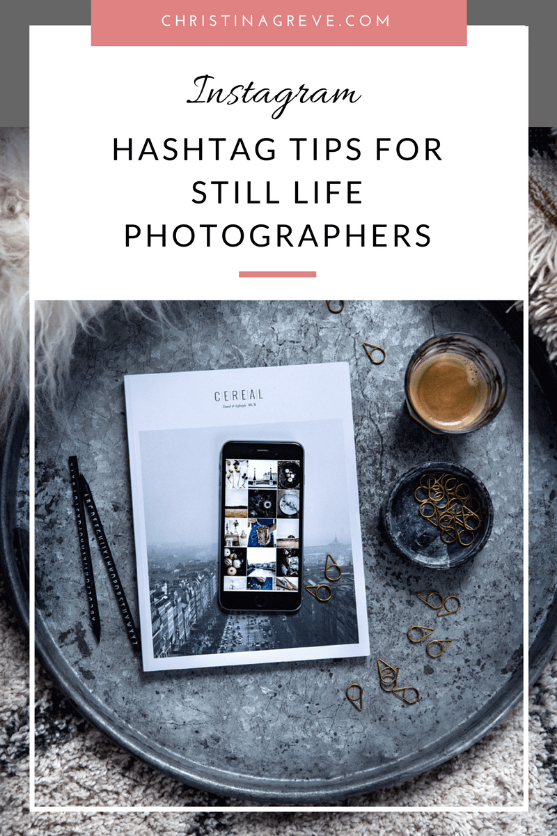 10 #Hashtag Tips For Still Life Photographers - CHRISTINA ...