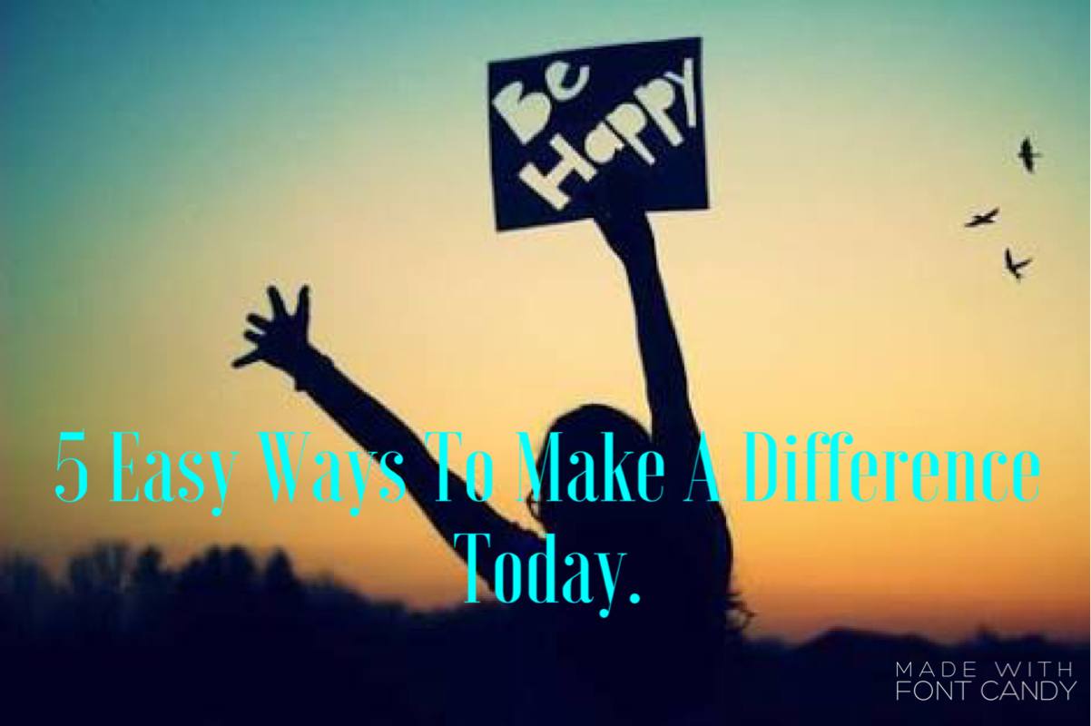 5Easy Ways To Make A Difference Today     Lorena Elizabeth 5Easy Ways To Make A Difference Today