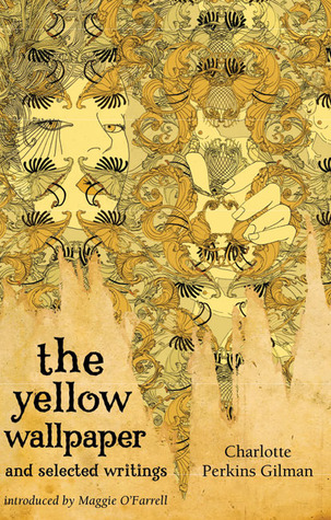 The Yellow Wallpaper and Selected Writings by Charlotte Perkins Gilman — Reviews, Discussion ...