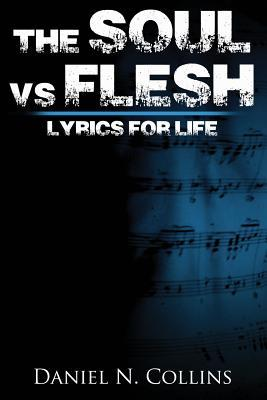 Soul vs. Flesh Lyrics for Life : Daniel N Collins ...