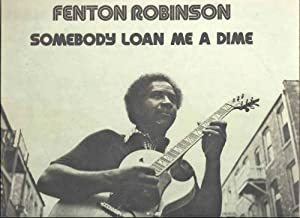 Fenton Robinson - Somebody Loan Me a Dime [Vinyl] - Amazon.com Music