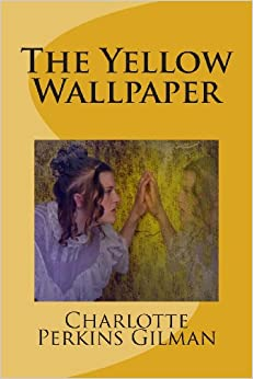 The Yellow Wallpaper: Charlotte Perkins Gilman: 9781490402314: Amazon.com: Books