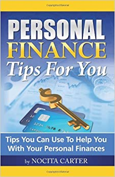 Personal Finance Tips For You: Tips You Can Use To Help You With Your Personal Finances: Nocita ...