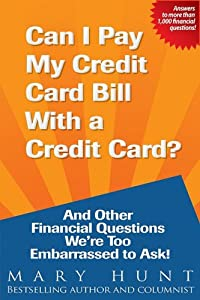 Can I Pay My Credit Card Bill with a Credit Card?: And Other Financial Questions We're Too ...
