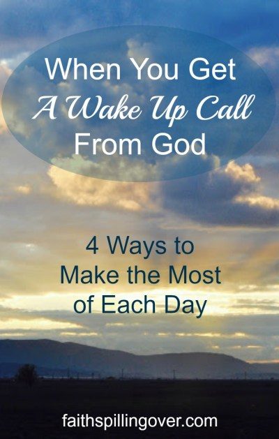 When You Get a Wake-Up Call from God - Faith Spilling Over