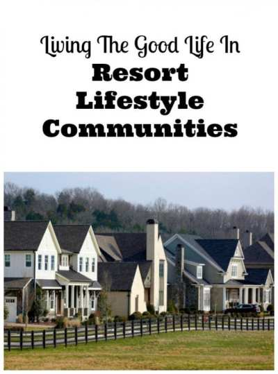 Living The Good Life In Resort Lifestyle Communities ...