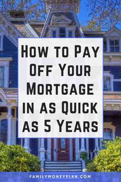 How to Pay off Your Mortgage Faster ( in as Quick as 5 Years)