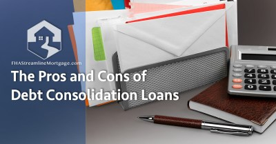 The Pros and Cons of Debt Consolidation Loans - FHAStreamlineMortgage.com
