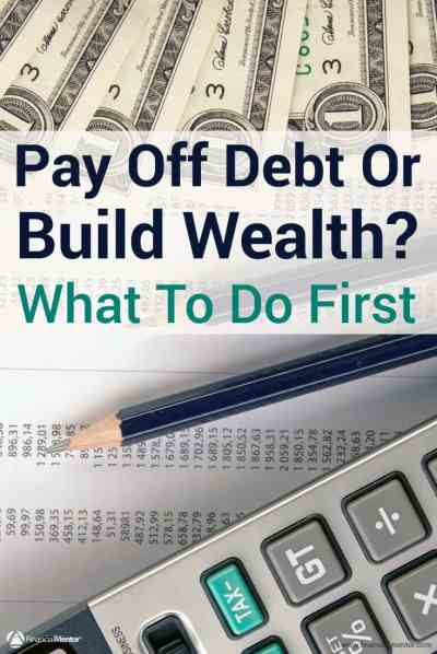Pay Off Debt Or Build Wealth? What To Do First...