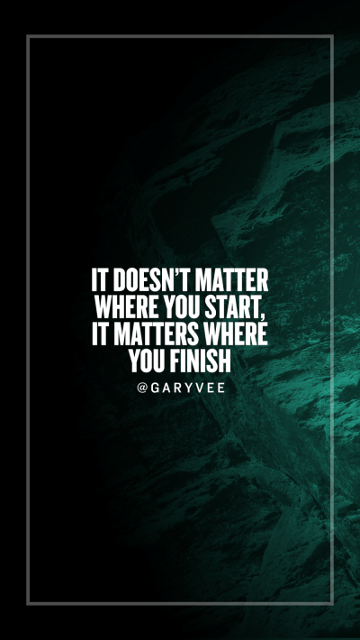 It doesnt matter where you start it matters where you finish - GaryVee Wallpapers