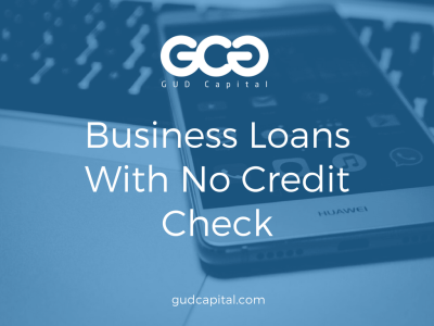 Business Loans With No Credit Check: Funding Without Running Credit – GUD Capital