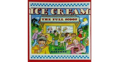 Ice Cream: The Full Scoop by Gail Gibbons
