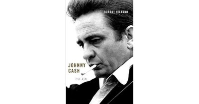 Johnny Cash: The Life by Robert Hilburn — Reviews, Discussion, Bookclubs, Lists