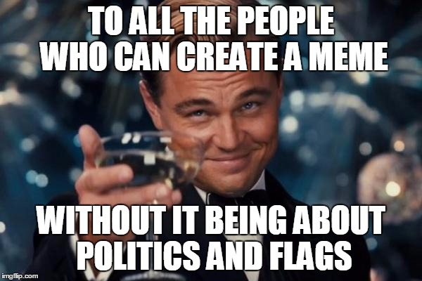 Imagination   Imgflip Imagination   TO ALL THE PEOPLE WHO CAN CREATE A MEME WITHOUT IT BEING  ABOUT POLITICS