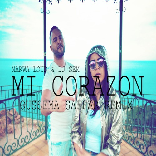 Marwa Loud   DJ Sem   Mi Corazon  Oussema Saffar Extended Club Remix     Marwa Loud   DJ Sem   Mi Corazon  Oussema Saffar Extended Club Remix  by  Yassine Slama   Free Listening on SoundCloud
