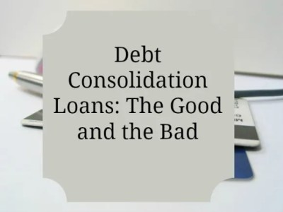 Debt Consolidation Loans: The Good and the Bad - Our Family World