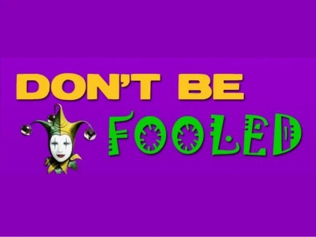 don't be fooled