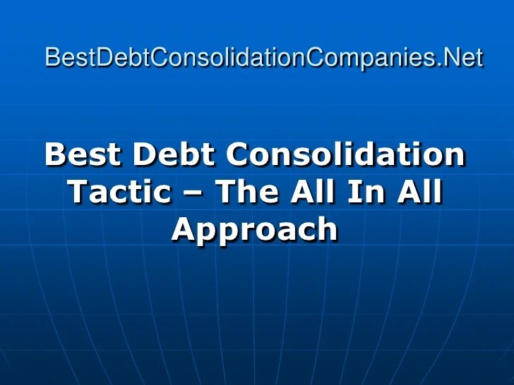 Best Debt Consolidation Tactic – The All In All Approach