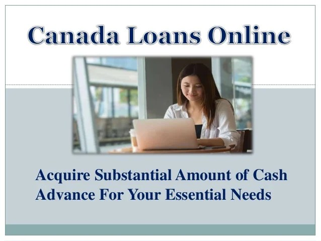 Canada Loans Online - A Genuine Fiscal Alternative With Easy Repaymen…