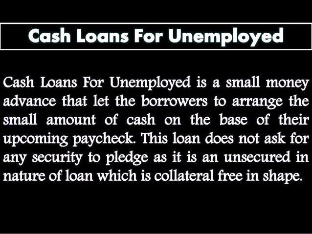 Cash Loans For Unemployed: Get Financial Without Submitting Your Job