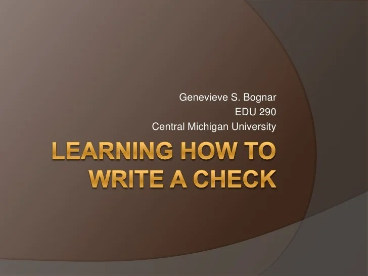 Edu 290 Power Point I Learning How To Write A Check Learning How to Write A Check br   Genevieve S  Bognar br
