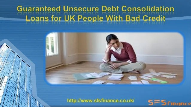 Guaranteed Unsecure Debt Consolidation Loans for UK People with Bad C…