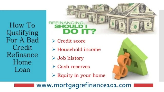 How To Refinancing Home Mortgage Loans With Bad Credit