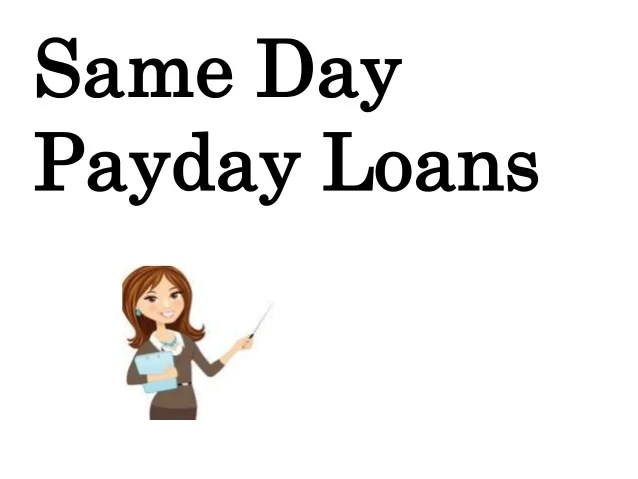 Same Day Payday Loans- Cater Your Money Need Exact On Time