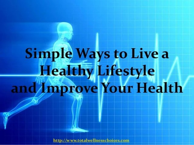 Simple ways to live a healthy lifestyle and improve your ...