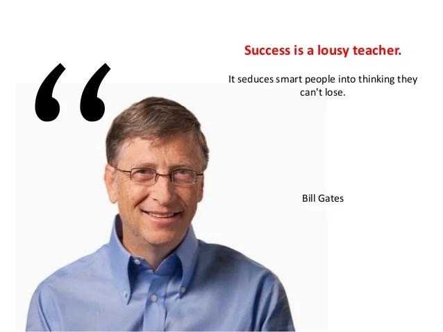 Success is a lousy teacher.It