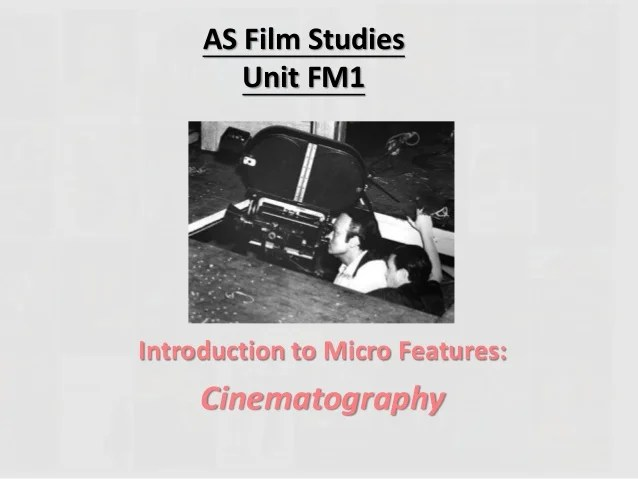 Cinematography AS Film Studies Unit FM1 Introduction to Micro Features  Cinematography