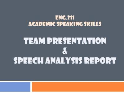 PPT - ENG.211 ACADEMIC SPEAKING SKILLS TEAM PRESENTATION & SPEECH ANALYSIS REPORT PowerPoint ...