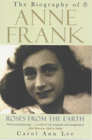 Roses from the Earth: The Biography of Anne Frank by Carol Ann Lee