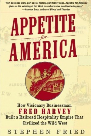 Appetite for America: How Visionary Businessman Fred Harvey Built a Railroad Hospitality Empire That Civilized the Wild West pdf books